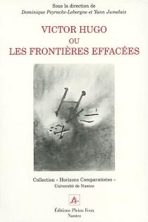 Victor Hugo ou Les frontières effacées : horizons du romantisme -