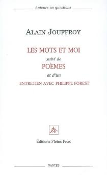 Les mots et moi| Suivi de Poèmes| Suivi de Entretien avec Philippe Forest - AlainJouffroy
