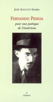 Fernando Pessoa : pour une poétique de l'ésotérisme - José AugustoSeabra