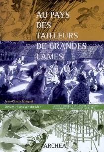 Au pays des tailleurs de grandes lames - Jean-ClaudeMarquet