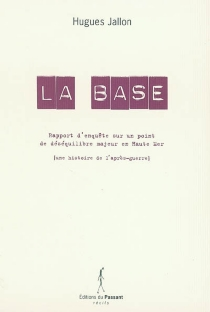 La base : rapport d'enquête sur un point de déséquilibre majeur en haute mer - HuguesJallon