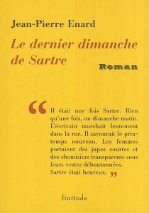 Le dernier dimanche de Sartre| Précédé de Pas vieux| Suivi de Ceci n'est pas une oraison -