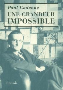 Une grandeur impossible| Précédé de L'homme nu - PaulGadenne