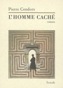 L'homme caché : romans - PierreCendors