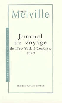 Journal de voyage : de New York à Londres, 1849 - Herman Melville