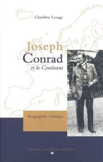 Joseph Conrad et le continent : biographie critique - ClaudineLesage