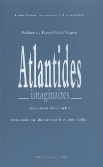 Atlantides imaginaires : réécritures d'un mythe - Centre culturel international . Colloque (2002)