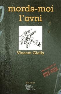 Mords-moi l'ovni : une aventure de DST-Fox - VincentGielly