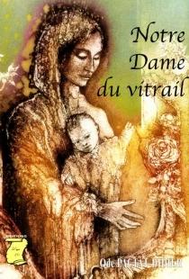 Notre-Dame du vitrail - OdePactat-Didier