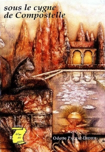 Sous le cygne de Compostelle - OdePactat-Didier