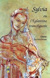 Sylvia ou L'églantine transfigurée - OdePactat-Didier