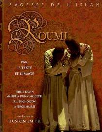 Roumi par le texte et l'image : sagesse de l'islam - Galal al-Din Rumi