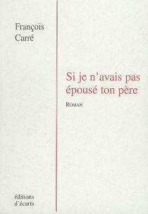 Si je n'avais pas épousé ton père - FrançoisCarré