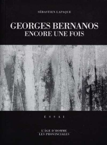Georges Bernanos encore une fois - SébastienLapaque
