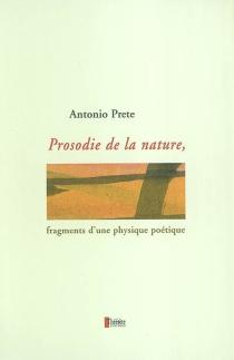 Prosodie de la nature : fragments d'une physique poétique - AntonioPrete