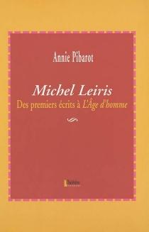 Michel Leiris : des premiers écrits à l'Age d'homme - AnniePibarot