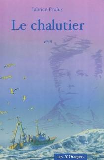 Le chalutier| Suivi de Promenade sur les pas d'Arthur Rimbaud à Charleville-Mézières - FabricePaulus
