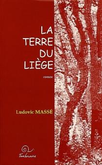 La terre du liège - LudovicMassé