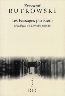Les passages parisiens : chroniques d'un écrivain polonais - KrzysztofRutkowski