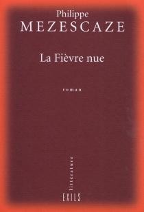 La fièvre nue - PhilippeMezescaze