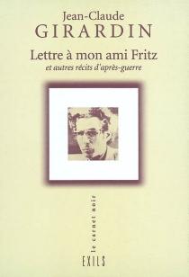 Lettre à mon ami Fritz : et autres récits d'après-guerre - Jean-ClaudeGirardin