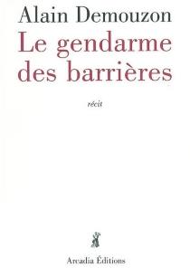 Le gendarme des barrières - AlainDemouzon