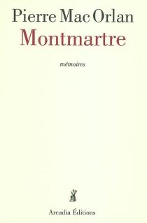 Montmartre : mémoires - PierreMac Orlan