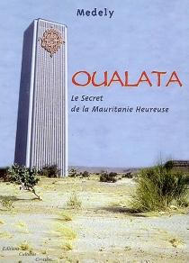 Oualata : le secret de la Mauritanie heureuse - Medely