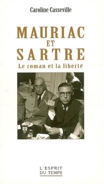 Mauriac et Sartre : le roman et la liberté - CarolineCasseville