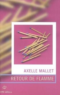 Retour de flamme - AxelleMallet