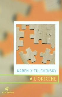 A l'origine - KarenTulchinsky