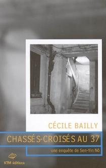 Chassés-croisés au 37 : une enquête de Sen-Yin Nô - CécileBailly