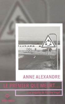 Le premier qui meurt... : une enquête de Pauline Vogel - AnneAlexandre