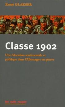 Classe 1902 : une éducation sentimentale et politique dans l'Allemagne en guerre - ErnstGlaeser