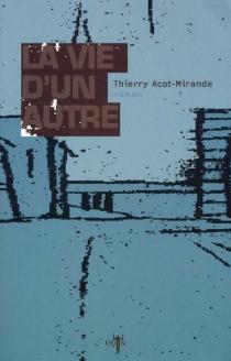 La vie d'un autre - ThierryAcot-Mirande