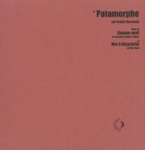 Patamorphe  Suivi de Chauve-moi ! : un synopsis jamais réalisé  Suivi de Moi à bicyclette : un flip-book - DimitriVazemsky