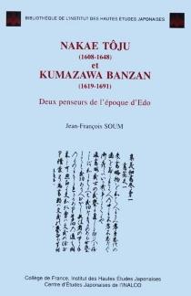 Nakae Tôju (1608-1648) et Kumazawa Banzan (1619-1691) : deux penseurs de l'époque d'Edo - Jean-FrançoisSoum