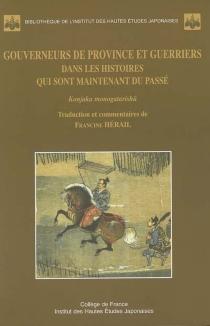 Gouverneurs de province et guerriers dans les histoires qui sont maintenant du passé : Konjaku monogatarishû -