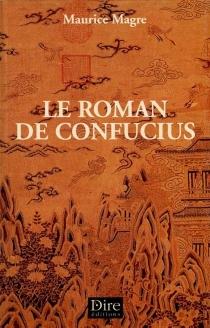 Le roman de Confucius - MauriceMagre