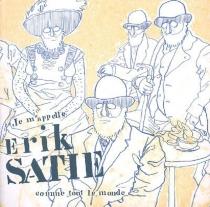 Je m'appelle Erik Satie comme tout le monde -