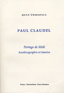 Paul Claudel, Partage de Midi : autobiographie et histoire - AnneUbersfeld