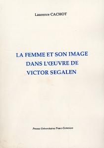 La femme et son image dans l'oeuvre de Victor Segalen - LaurenceCachot