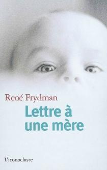 Lettre à une mère - RenéFrydman