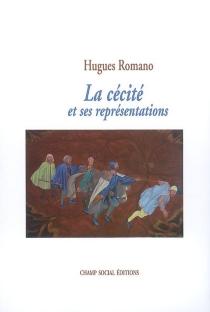 La cécité et ses représentations - HuguesRomano