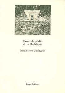 Carnet du jardin de la Madeleine - Jean-PierreChambon
