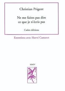 Ne me faites pas dire ce que je n'écris pas : entretiens avec Hervé Castanet - HervéCastanet