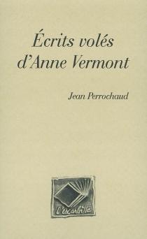 Ecrits volés d'Anne Vermont - JeanPerrochaud