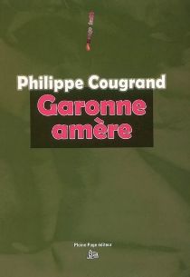 Garonne amère - Philippe Cougrand