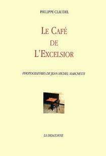 Le café de l'Excelsior - PhilippeClaudel
