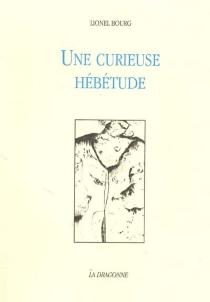 Une curieuse hébétude : petite suite autobiographique - LionelBourg